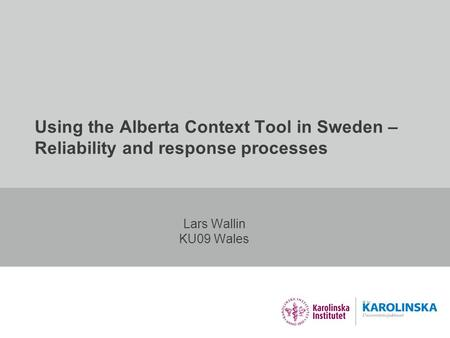 Using the Alberta Context Tool in Sweden – Reliability and response processes Lars Wallin KU09 Wales.