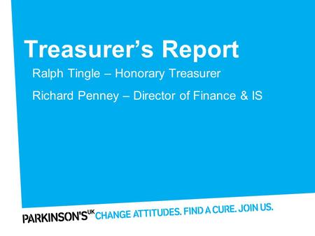 Treasurer's Report Ralph Tingle – Honorary Treasurer Richard Penney – Director of Finance & IS.