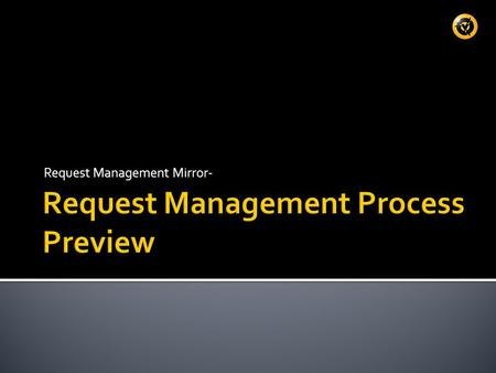 Request Management Mirror-. A random three day sample of Incidents revealed that about 86% of the registered Incidents were legitimate Requests Many other.