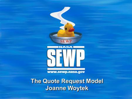 The Quote Request Model Joanne Woytek. 2 Symposium '12 Acquisition is a Team Effort.