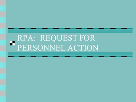 RPA: REQUEST FOR PERSONNEL ACTION. Objectives MDC Hiring Guidelines Processing the RPA Information needed to prepare an RPA Required documentation for.