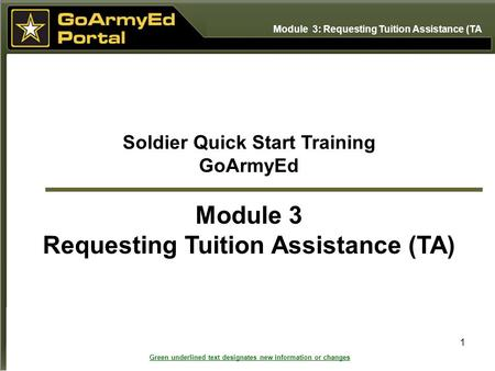 1 Soldier Quick Start Training GoArmyEd Module 3 Requesting Tuition Assistance (TA) Module 3: Requesting Tuition Assistance (TA Green underlined text designates.