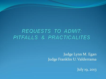 Judge Lynn M. Egan Judge Franklin U. Valderrama July 19, 2013.