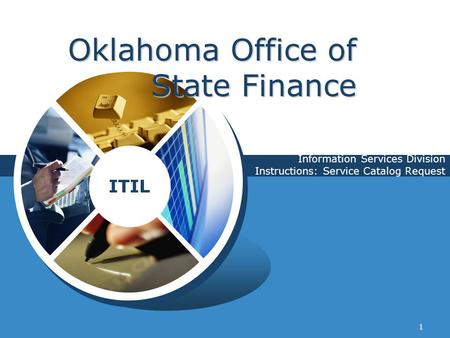 ITIL 1 Oklahoma Office of State Finance Information Services Division Instructions: Service Catalog Request.