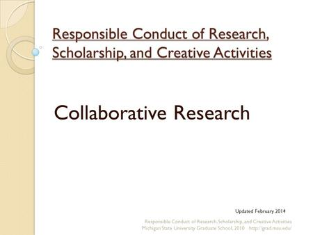 Responsible Conduct of Research, Scholarship, and Creative Activities Collaborative Research Responsible Conduct of Research, Scholarship, and Creative.