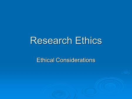 Research Ethics Ethical Considerations. What is 'ethics'?  Webster's collegiate dictionary defines ethics as: 'the discipline dealing with what is good.
