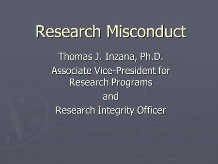 Research Misconduct Thomas J. Inzana, Ph.D. Associate Vice-President for Research Programs and Research Integrity Officer.