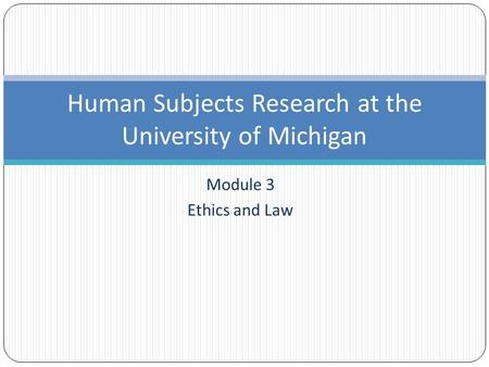 Module 3 Ethics and Law Human Subjects Research at the University of Michigan.
