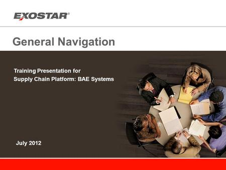 General Navigation Training Presentation for Supply Chain Platform: BAE Systems July 2012.