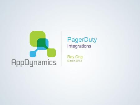 PagerDuty Integrations Rey Ong March 2013. Copyright © 2013 AppDynamics. All rights reserved. Business Value.