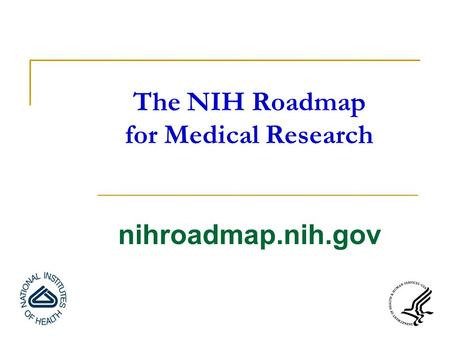 The NIH Roadmap for Medical Research nihroadmap.nih.gov.