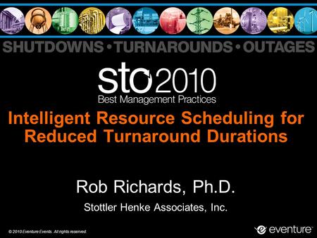 © 2010 Eventure Events. All rights reserved. Intelligent Resource Scheduling for Reduced Turnaround Durations Rob Richards, Ph.D. Stottler Henke Associates,