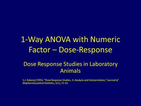 "1-Way ANOVA with Numeric Factor – Dose-Response Dose Response Studies in Laboratory Animals S.J. Ruberg (1995). ""Dose Response Studies. II. Analysis and."