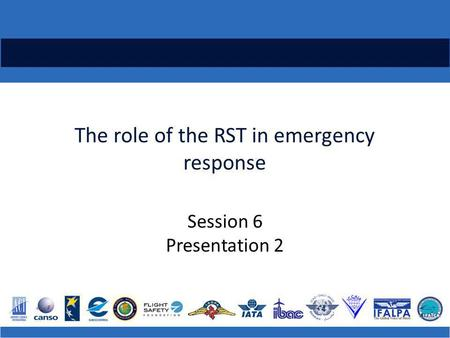 The role of the RST in emergency response Session 6 Presentation 2.