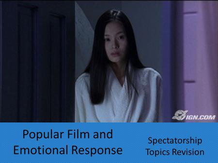 Popular Film and Emotional Response Spectatorship Topics Revision.