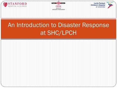 An Introduction to Disaster Response at SHC/LPCH.