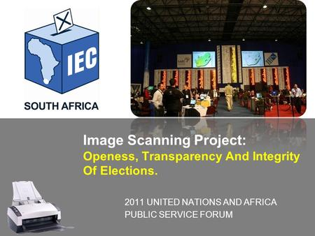Image Scanning Project: Openess, Transparency And Integrity Of Elections. 2011 UNITED NATIONS AND AFRICA PUBLIC SERVICE FORUM.