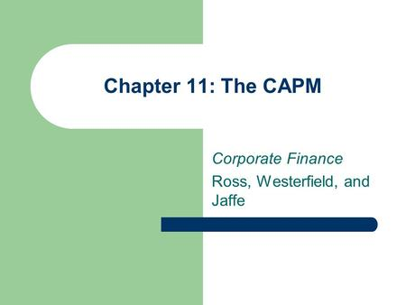 Chapter 11: The CAPM Corporate Finance Ross, Westerfield, and Jaffe.