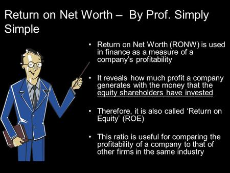 Return on Net Worth – By Prof. Simply Simple Return on Net Worth (RONW) is used in finance as a measure of a company's profitability It reveals how much.