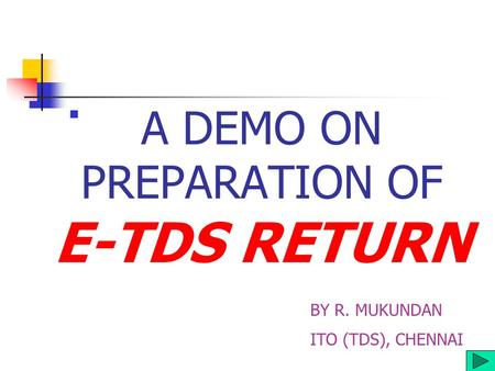 A DEMO ON PREPARATION OF E-TDS RETURN BY R. MUKUNDAN ITO (TDS), CHENNAI.