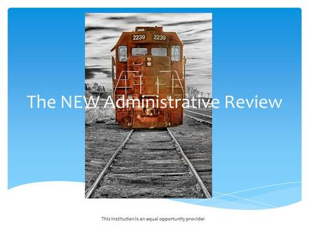 The NEW Administrative Review This institution is an equal opportunity provider.