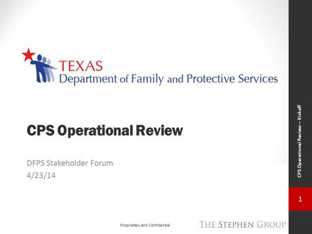 1 Proprietary and Confidential CPS Operational Review -- Kickoff CPS Operational Review DFPS Stakeholder Forum 4/23/14.