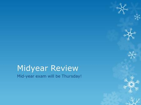 "Midyear Review Mid-year exam will be Thursday!. Step 1:  Please view this in ""slide show view""  This is will help you review for the exam in Springboard."