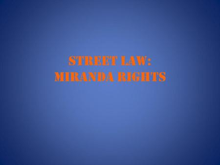 STREET LAW: Miranda rights. ENTRY TASK Describe a time when someone wanted to talk about something or asked you about something you didn't want to talk.