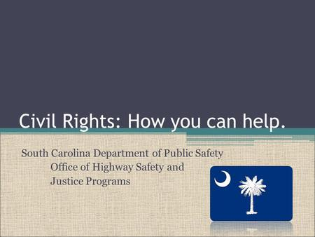 Civil Rights: How you can help. South Carolina Department of Public Safety Office of Highway Safety and Justice Programs.