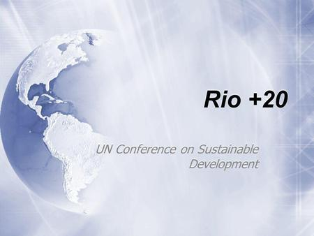 Rio +20 UN Conference on Sustainable Development.