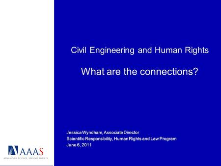 Civil Engineering and Human Rights What are the connections? Jessica Wyndham, Associate Director Scientific Responsibility, Human Rights and Law Program.