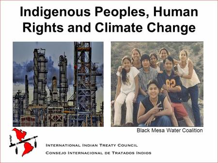 Indigenous Peoples, Human Rights and Climate Change Black Mesa Water Coalition.
