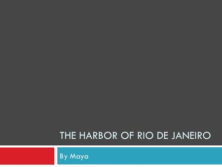 THE HARBOR OF RIO DE JANEIRO By Maya. Where is Rio De Janeiro located? Rio De Janeiro is located on the east coast of Brazil, a large country in South.
