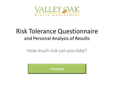Risk Tolerance Questionnaire and Personal Analysis of Results How much risk can you take? Proceed.
