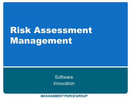 Risk Assessment Management Software Innovation MANAGEMENT FORCE GROUP.