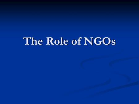 The Role of NGOs. In this Session Learn how NGOs participate in the intergovernmental arena, including the negotiation of MEAs. Consider the value of.