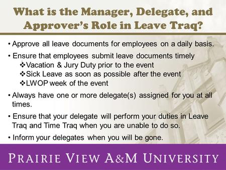 What is the Manager, Delegate, and Approver's Role in Leave Traq?. Approve all leave documents for employees on a daily basis. Ensure that employees submit.