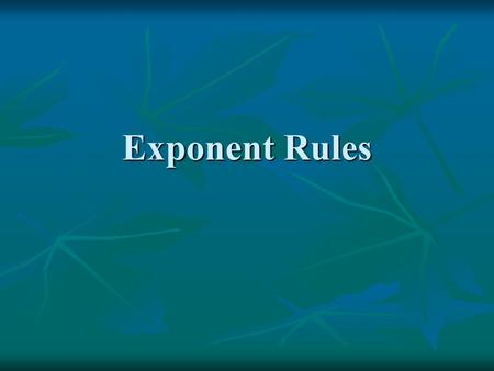 Exponent Rules. Parts When a number, variable, or expression is raised to a power, the number, variable, or expression is called the base and the power.