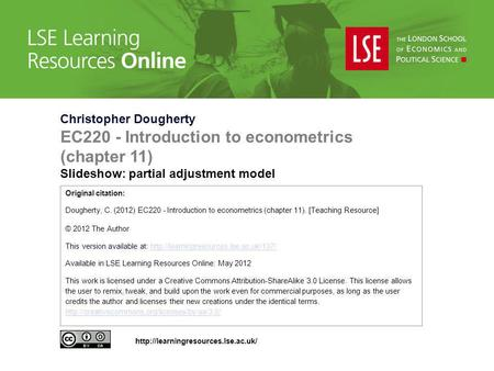 Christopher Dougherty EC220 - Introduction to econometrics (chapter 11) Slideshow: partial adjustment model Original citation: Dougherty, C. (2012) EC220.