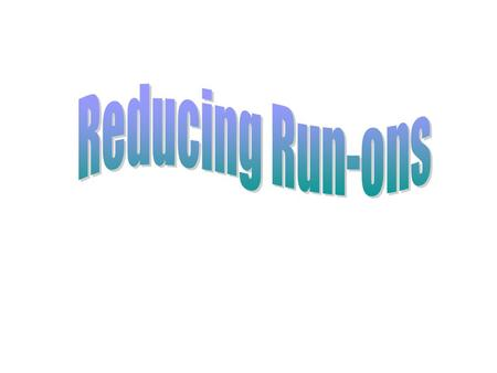 Run-ons Run-on sentences occur when two independent clauses are smashed together with one sentence without proper punctuation there are a few areas in.