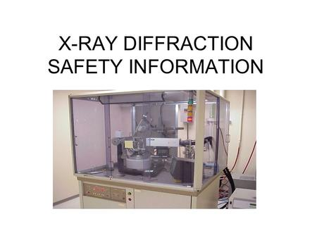 X-RAY DIFFRACTION SAFETY INFORMATION. Restricted Item List Any proposed purchase or acquisition, and installation of x-ray equipment must be reviewed.
