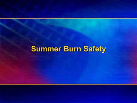 Summer Burn Safety. Developed by: American Burn Association Burn Prevention Committee Developed by: American Burn Association Burn Prevention Committee.