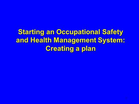 Starting an Occupational Safety and Health Management System: Creating a plan 1.