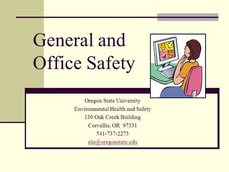 General and Office Safety Oregon State University Environmental Health and Safety 130 Oak Creek Building Corvallis, OR 97331 541-737-2273