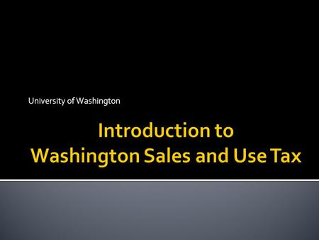 University of Washington. Retail Sales and Use Tax overview Destination Based Sales Tax Exemptions and How to Take Them PAS/Procard/eProcurement Common.