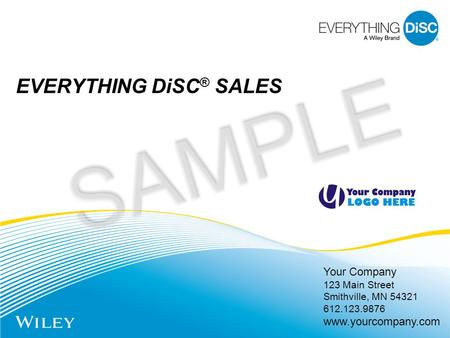 Your Company 123 Main Street Smithville, MN 54321 612.123.9876 www.yourcompany.com EVERYTHING DiSC ® SALES SAMPLE.