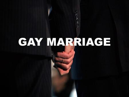 By: Tina Chen g.12 GAY MARRIAGE. WHAT'S GAY MARRIAGE?