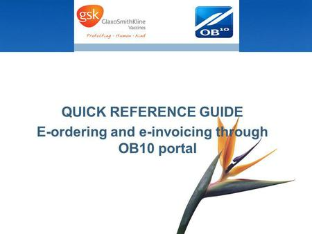QUICK REFERENCE GUIDE E-ordering and e-invoicing through OB10 portal.