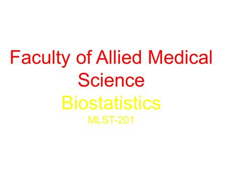 Faculty of Allied Medical Science Biostatistics MLST-201.