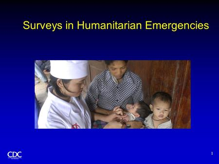 1 Surveys in Humanitarian Emergencies. 2 Methods of Data Collection AssessmentSurveySurveillance Objective Rapid appraisal Medium-term appraisal Continuous.